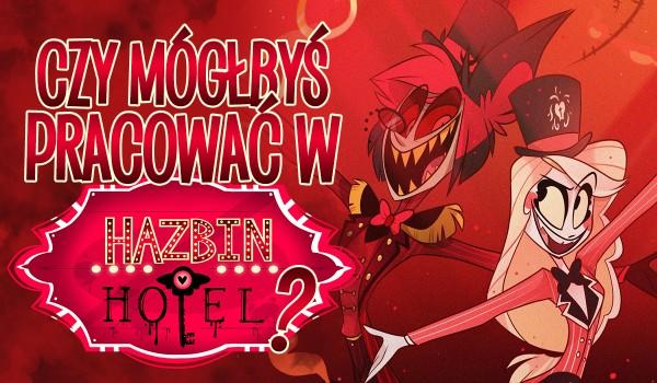 Czy mógłbyś pracować w Hazbin Hotel?