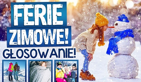 Ferie zimowe – głosowanie!