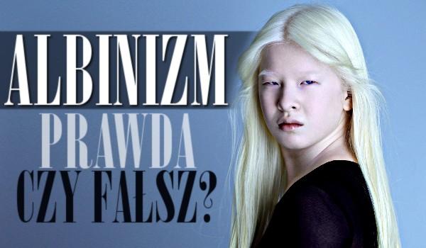 Prawda czy fałsz? – Albinizm!