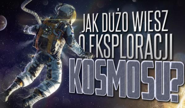 Jak dużo wiesz o eksploracji kosmosu?