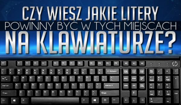 Czy wiesz, jakie dwie litery powinny być w tych miejscach na klawiaturze?