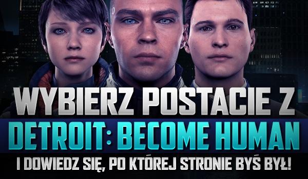 """Wybierz postacie z """"Detroit: Become Human"""" i dowiedz się, po której stronie byś był!"""
