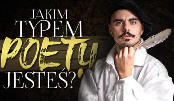 Jakim typem poety jesteś?