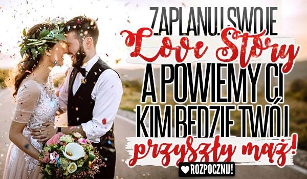 Zaplanuj swoje Love Story, a powiemy Ci kim będzie Twój przyszły mąż!