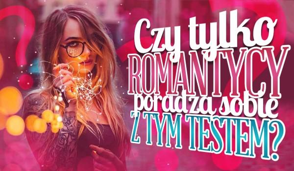 Czy tylko romantycy poradzą sobie w tym quizie?