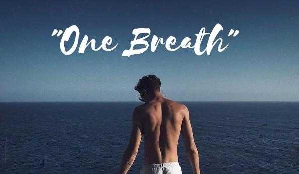 One Breath – One shot