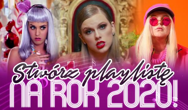 Stwórz playlistę na 2020 rok!