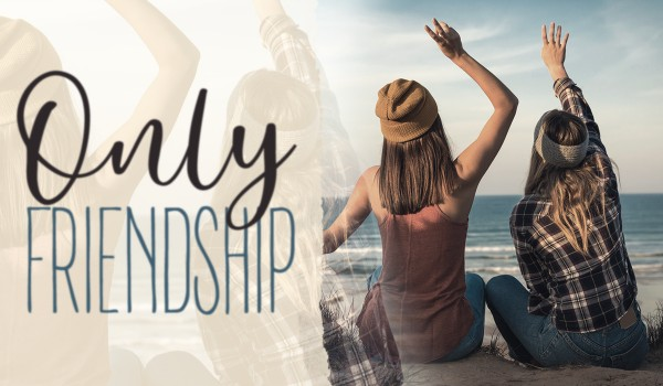 ONLY FRIENDSHIP – Prolog