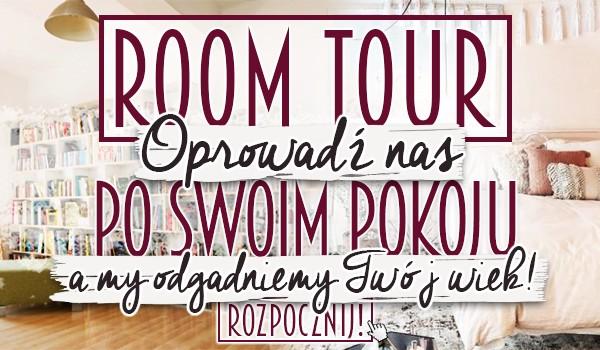 ROOM TOUR: Oprowadź nas po swoim pokoju, a my odgadniemy Twój wiek!