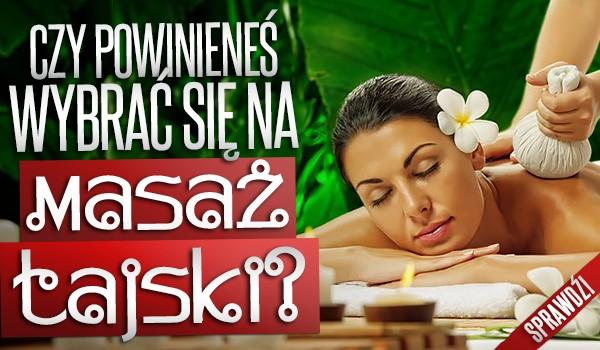 Czy powinieneś wybrać się na masaż tajski?