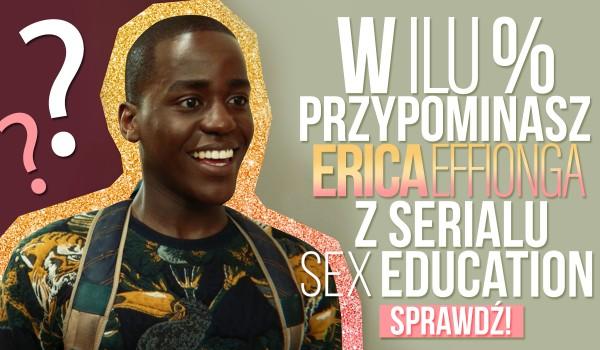 """W ilu % przypominasz Erica Effionga z serialu """"Sex Education""""?"""