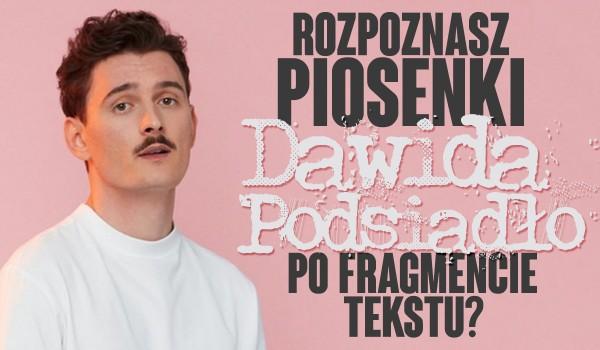 Czy rozpoznasz piosenki Dawida Podsiadło po fragmencie tekstu?