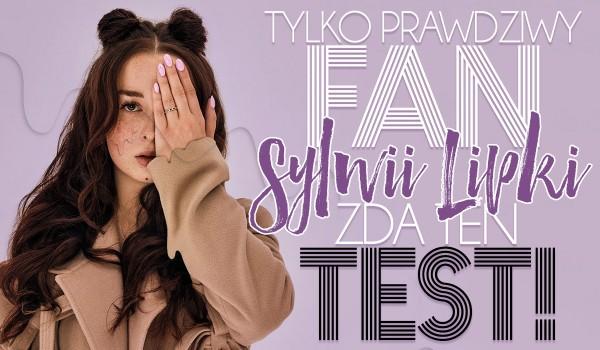 Tylko prawdziwy fan Sylwii Lipki zda ten test!