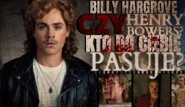 Henry Bowers czy Billy Hargrove? Który z antagonistów do Ciebie pasuje?