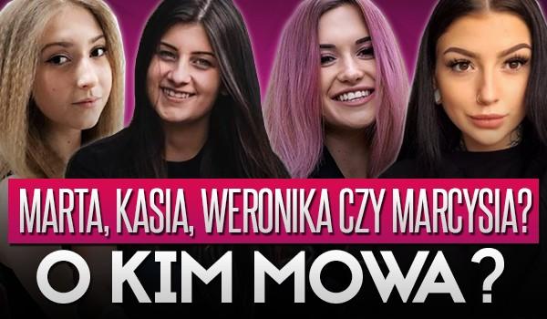 Marta, Kasia, Weronika czy Marcysia? – O kim mowa?