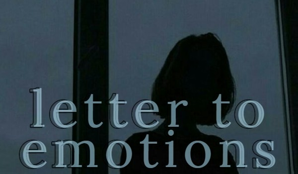 LETTER TO EMOTIONS
