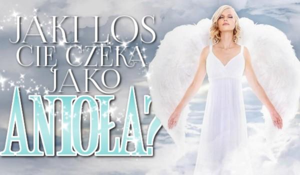 Jaki los Cię czeka, jako anioła?
