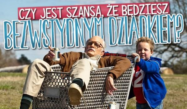 Czy jest szansa, że będziesz Bezwstydnym Dziadkiem?