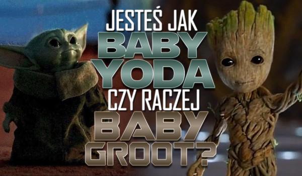 Jesteś bardziej jak Baby Yoda czy Baby Groot?