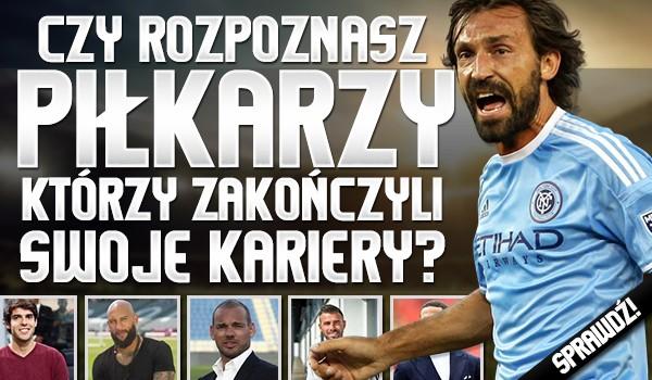 Czy rozpoznasz piłkarzy, którzy zakończyli swoje kariery?
