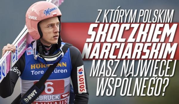 Z którym polskim skoczkiem narciarskim masz najwięcej wspólnego?