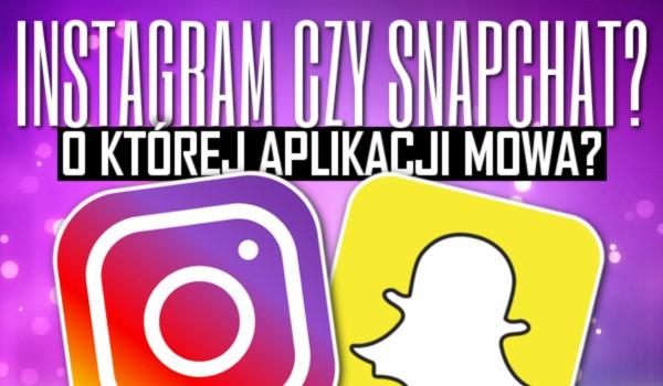 Instagram czy Snapchat? – O której aplikacji mowa?