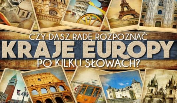 Dasz radę rozpoznać kraje Europy po kilku słowach?