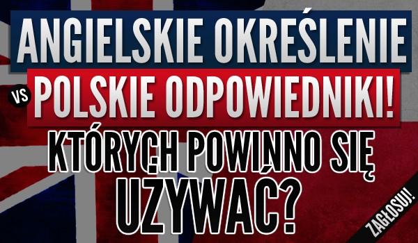 Angielskie określenia vs polskie odpowiedniki! Których powinno się używać?