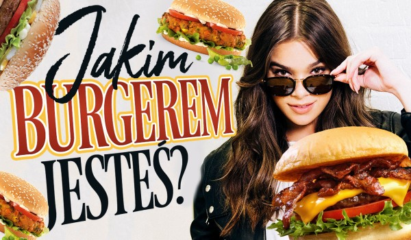 Jakim burgerem jesteś?