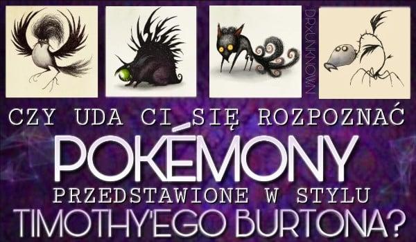Czy rozpoznasz pokémony przedstawione w stylu Tima Burtona?