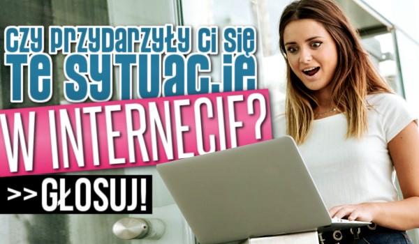 Czy przydarzyły Ci się te sytuacje w internecie?