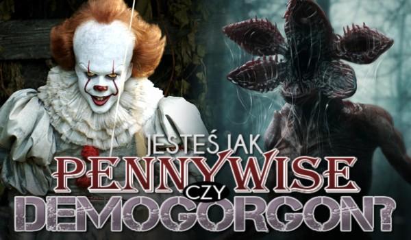Jesteś jak Demogorgon czy Pennywise?