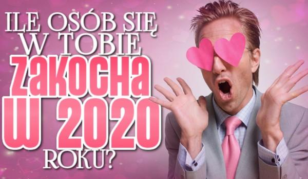 Ile osób się w Tobie zakocha w 2020 roku?