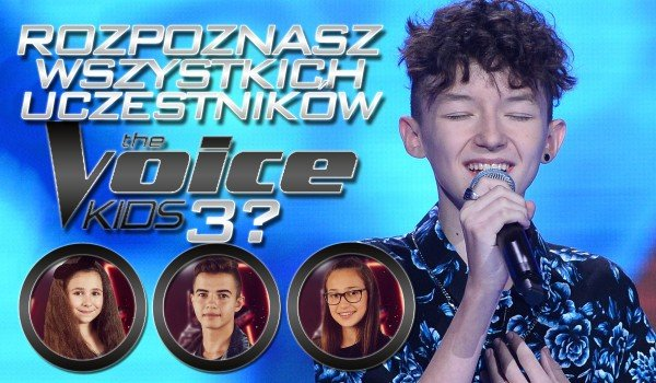 """Czy rozpoznasz uczestników 3. edycji """"The Voice Kids""""?"""