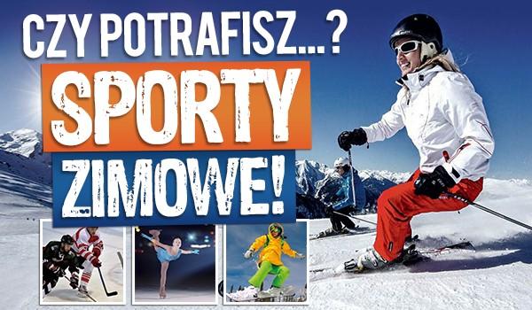 Czy potrafisz… ? – Sporty zimowe!