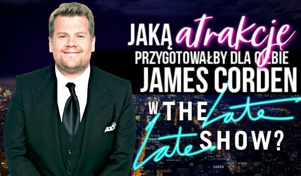 """Jaką atrakcję przygotowałby dla Ciebie James Corden w """"The Late Late Show""""?"""