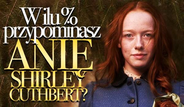 Jak bardzo przypominasz Anię Shirley-Cuthbert?
