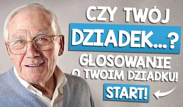 Czy Twój dziadek… ? Głosowanie o Twoim dziadku!