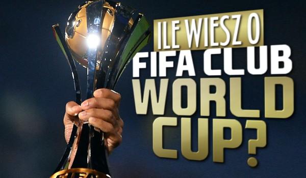 Ile wiesz o FIFA Club World Cup?