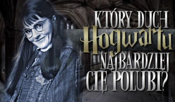 Który duch Hogwartu najbardziej Ciebie polubi?