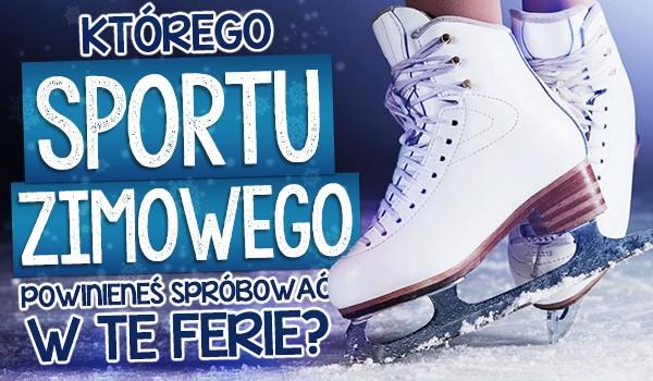 Którego sportu zimowego powinieneś spróbować w te ferie?