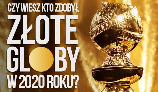 Czy wiesz, kto zdobył Złote Globy w 2020?