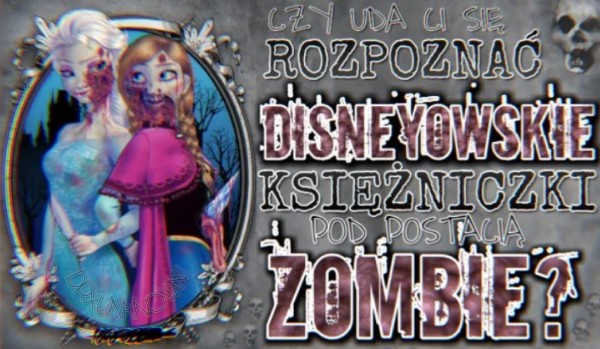 """Czy rozpoznasz księżniczki """"Disneya"""" jako zombie w 5 sekund?"""