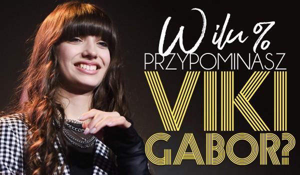 W ilu % przypominasz Viki Gabor?