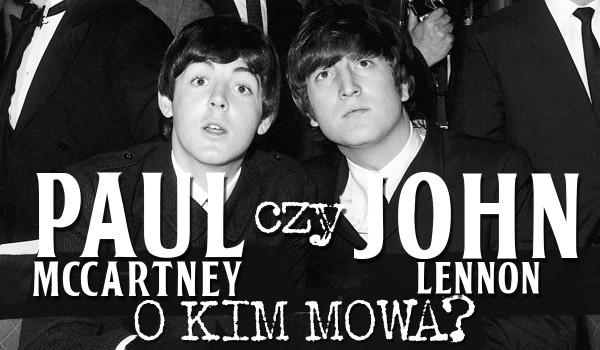 Paul McCartney czy John Lennon? O kim mowa?