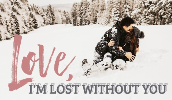 LOVE, I'M LOST WITHOUT YOU – Prolog