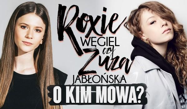 Roksana Węgiel czy Zuza Jabłońska? O kim mowa?