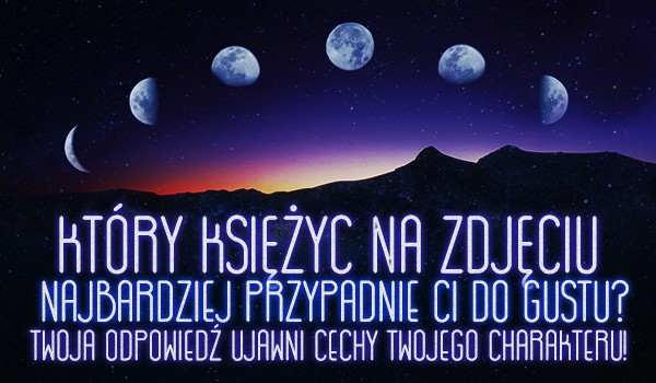 Który księżyc na zdjęciu najbardziej przypadnie Ci do gustu? Twoja odpowiedź ujawni cechy Twojego charakteru!