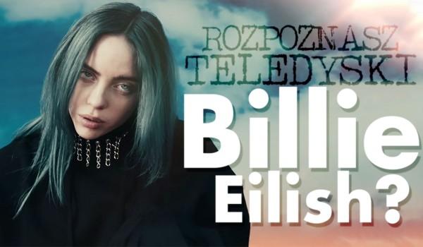 Czy rozpoznasz teledyski Billie Eilish?