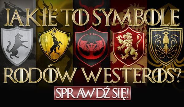 Jakie to symbole rodów Westeros?